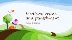 Medieval crime and punishment Grade 8 Socials Recap