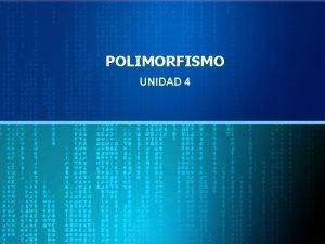 POLIMORFISMO UNIDAD 4 POLIMORFISMO El Polimorfismo es la