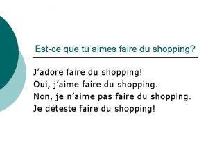 Estce que tu aimes faire du shopping Jadore