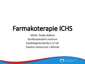 Farmakoterapie ICHS MUDr Radka Adlov Kardiovaskulrn centrum Kardiologick