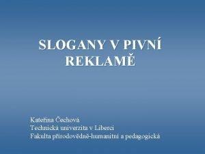 SLOGANY V PIVN REKLAM Kateina echov Technick univerzita