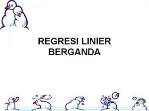 REGRESI LINIER BERGANDA Model Regresi Berganda Bentuk umum