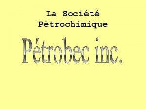 La Socit Ptrochimique Historique La Socit Ptrochimique Ptrobec