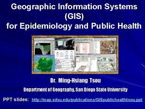 Geographic Information Systems GIS for Epidemiology and Public
