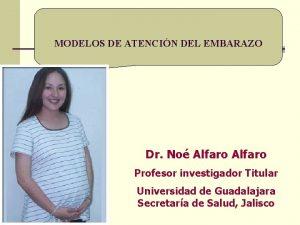 MODELOS DE ATENCIN DEL EMBARAZO Dr No Alfaro
