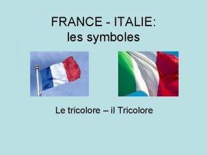FRANCE ITALIE les symboles Le tricolore il Tricolore