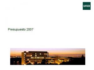 Presupuesto 2007 1 Presupuesto 2007 El presupuesto para