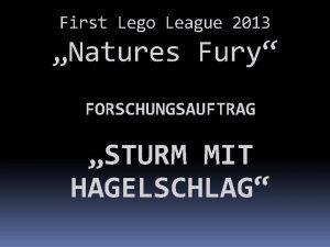 First Lego League 2013 Natures Fury FORSCHUNGSAUFTRAG STURM