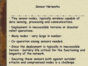 Sensor Networks Tiny sensor nodes typically wireless capable