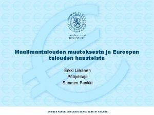 Maailmantalouden muutoksesta ja Euroopan talouden haasteista Erkki Liikanen