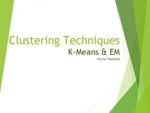 Clustering Techniques KMeans EM Mario Haddad What is