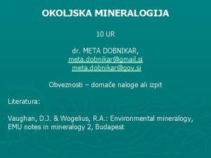 OKOLJSKA MINERALOGIJA 10 UR dr META DOBNIKAR meta