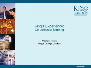 Kings Experience Cocurricular learning Michael Flavin Kings College