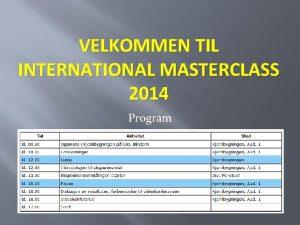 VELKOMMEN TIL INTERNATIONAL MASTERCLASS 2014 Program Videokonferansen kl