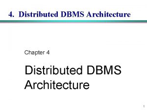 4 Distributed DBMS Architecture Chapter 4 Distributed DBMS