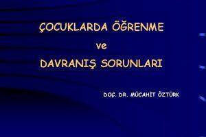 OCUKLARDA RENME ve DAVRANI SORUNLARI DO DR MCAHT