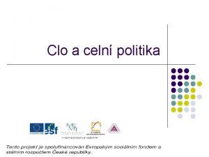 Clo a celn politika Celn politika l l