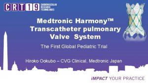 Medtronic Harmony Transcatheter pulmonary Valve System The First