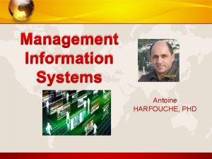 Management Information Systems Antoine HARFOUCHE PHD Dr Antoine