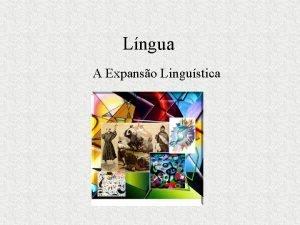 Lngua A Expanso Lingustica A lngua portuguesa se