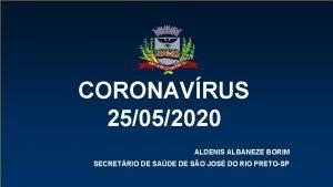 CORONAVRUS 21052020 25052020 ALDENIS ALBANEZE BORIM SECRETRIO DE