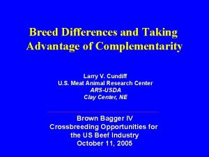 Breed Differences and Taking Advantage of Complementarity Larry