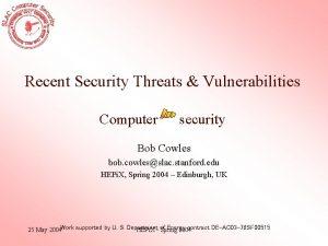 Recent Security Threats Vulnerabilities Computer security Bob Cowles