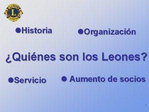 Historia Organizacin Quines son los Leones Servicio Aumento