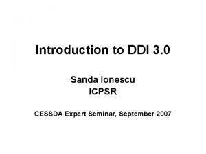Introduction to DDI 3 0 Sanda Ionescu ICPSR