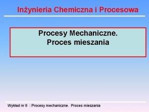 Inynieria Chemiczna i Procesowa Procesy Mechaniczne Proces mieszania