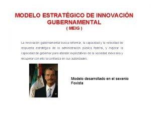 MODELO ESTRATGICO DE INNOVACIN GUBERNAMENTAL MEIG La innovacin