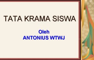 TATA KRAMA SISWA Oleh ANTONIUS WTWJ Pengertian Tata