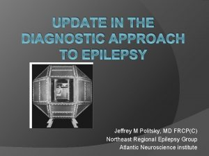 UPDATE IN THE DIAGNOSTIC APPROACH TO EPILEPSY Jeffrey