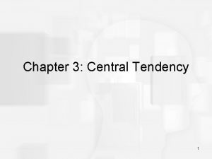 Chapter 3 Central Tendency 1 Central Tendency In