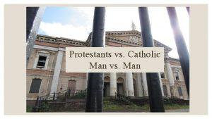 Protestants vs Catholic Man vs Man Pathways to