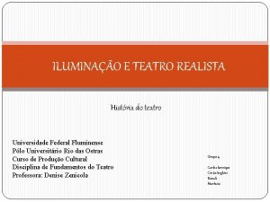 ILUMINAO E TEATRO REALISTA Histria do teatro Universidade