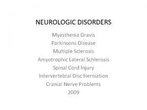 NEUROLOGIC DISORDERS Myasthenia Gravis Parkinsons Disease Multiple Sclerosis