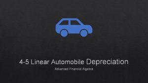 4 5 Linear Automobile Depreciation Advanced Financial Algebra