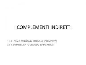 I COMPLEMENTI INDIRETTI 11 IL COMPLEMENTO DI MEZZO