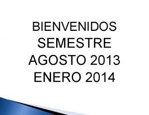 BIENVENIDOS SEMESTRE AGOSTO 2013 ENERO 2014 ANFECA MISIN