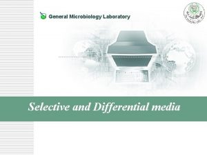 General Microbiology Laboratory Selective and Differential media Media