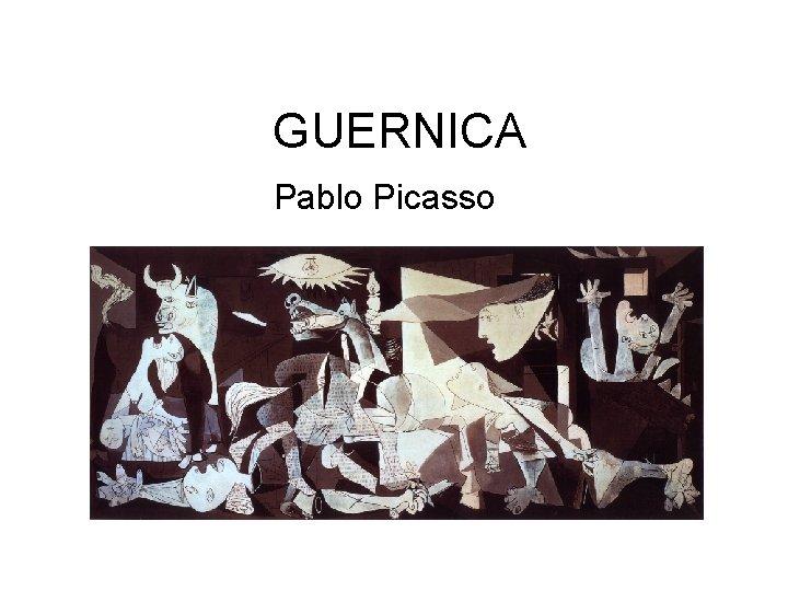 GUERNICA Pablo Picasso Pablo Picasso 1881 1973 Pablo