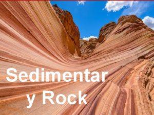 Sedimentar y Rock What are Rocks A rock