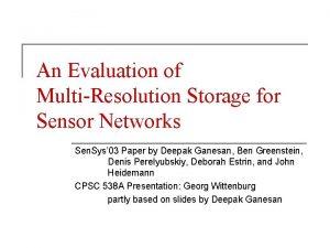 An Evaluation of MultiResolution Storage for Sensor Networks