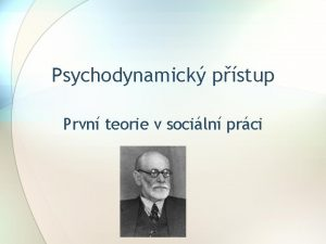 Psychodynamick pstup Prvn teorie v sociln prci vod