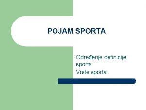 POJAM SPORTA Odreenje definicije sporta Vrste sporta Poreklo