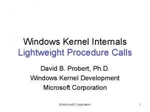 Windows Kernel Internals Lightweight Procedure Calls David B
