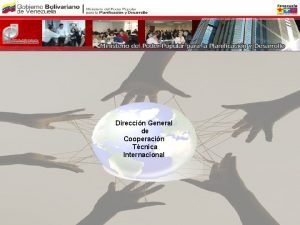 Direccin General de Cooperacin Tcnica Internacional VISIN GENERAL