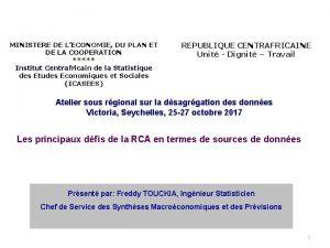REPUBLIQUE CENTRAFRICAINE Unit Dignit Travail MINISTERE DE LECONOMIE