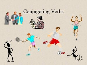 Conjugating Verbs Conjugation adding endings to verbs that